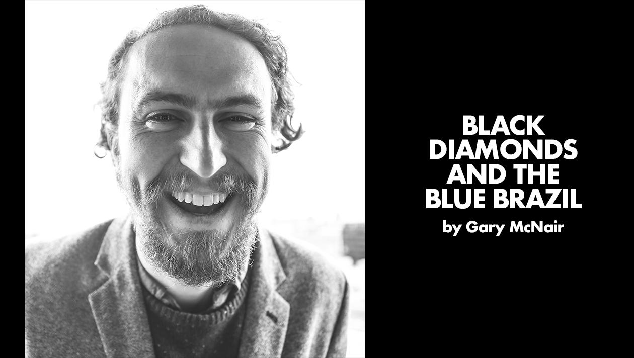 Black Diamonds and the Blue Brazil