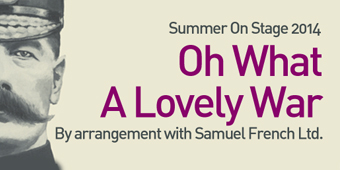 Summer On Stage 2014 presents: Oh What A Lovely War