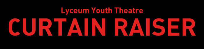 Large text reads, 'Lyceum Youth Theatre - Curtain Raiser'